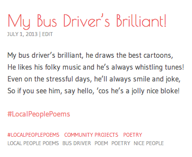 My bus driver's brilliant, he draws the best cartoons, He likes his folky music and he's always whistling tunes! Even on the stressful days, he'll always smile and joke, So if you see him, say hello, 'cos he's a jolly nice bloke! #LocalPeoplePoems